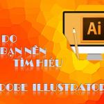 Adobe Illustrator – 10 lý do bạn nên tìm hiểu học phần mềm này