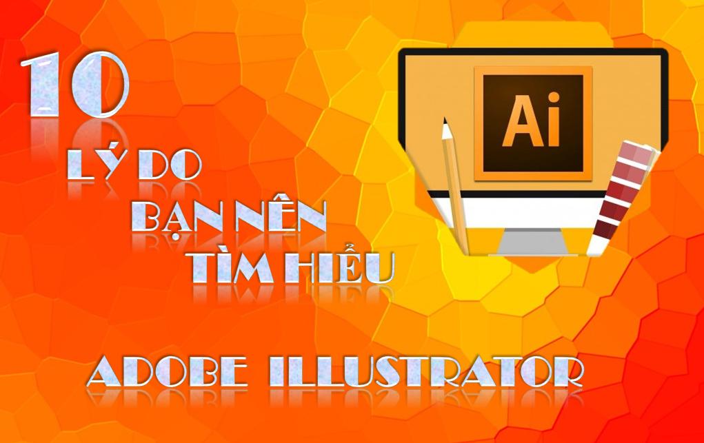 Adobe Illustrator - 10 lý do bạn nên tìm hiểu học phần mềm này