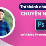 Khoá học thành thạo Photoshop từ cơ bản đến nâng cao
