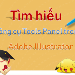 Tools Panel – Tìm hiểu công cụ Tools Panel trong  Adobe Illustrator