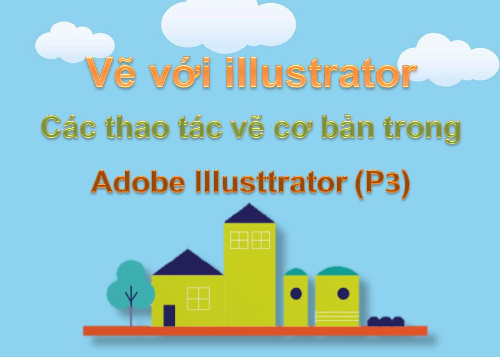 Vẽ với illustrator – Các thao tác vẽ cơ bản trong Adobe Illusttrator (P3)