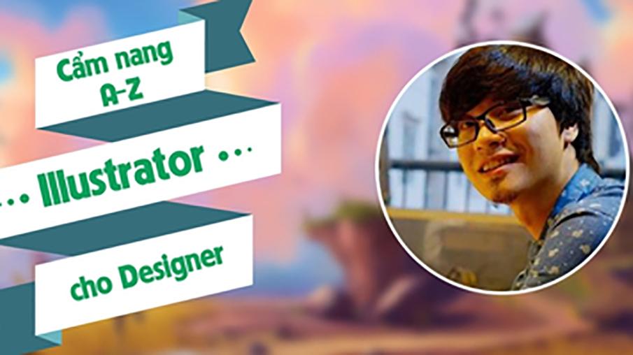 Khoá học Illustrator, Cẩm nang thiết kế illustrator từ A - Z
