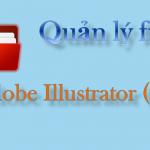 Adobe Illustrator – Quản lý file trong phần mềm Adobe Illustrator (p1)