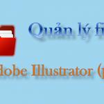 Adobe Illustrator – Quản lý file trong phần mềm Adobe Illustrator (p3)