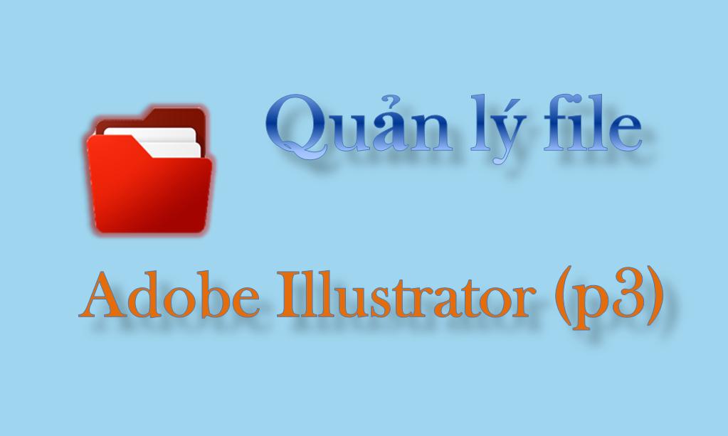 Adobe Illustrator - Quản lý file trong phần mềm Adobe Illustrator (p3)
