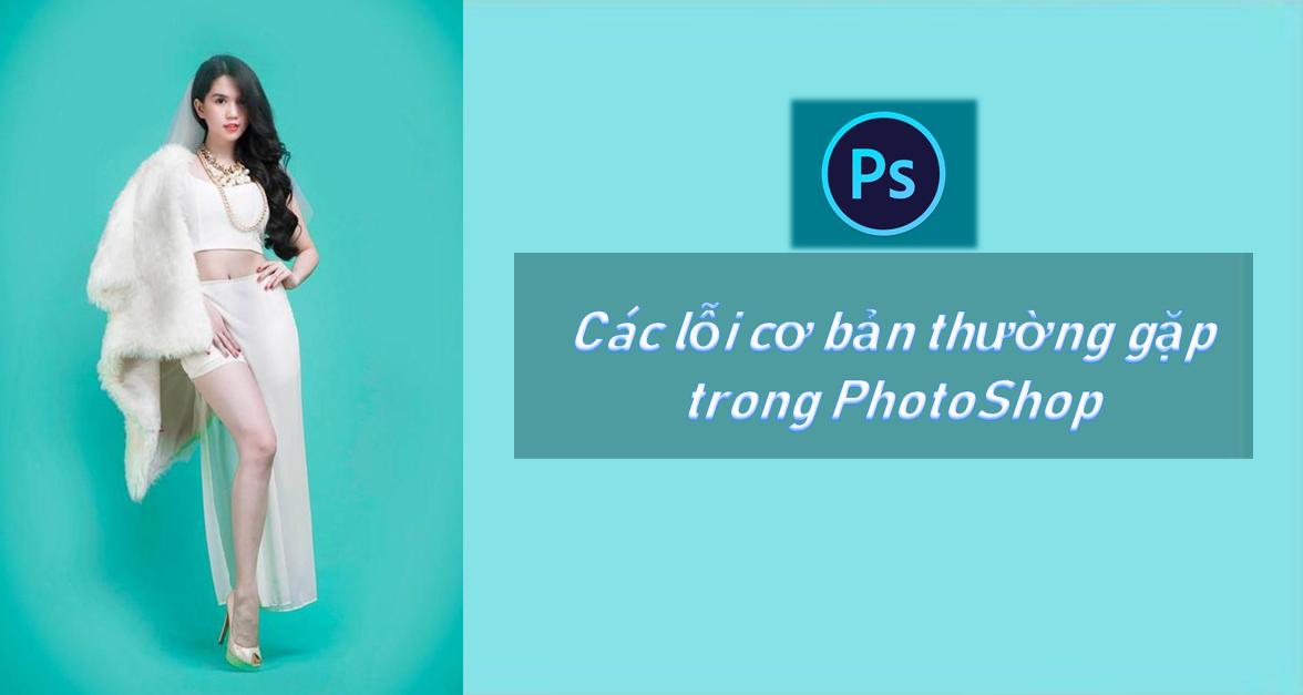 Các lỗi Photoshop - Những lỗi cơ bản khi dùng Photoshop