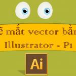 Vẽ mắt vector chi tiết cho nhân vật hoạt hình bằng Illustrator – P1