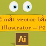 Vẽ mắt vector chi tiết cho nhân vật hoạt hình bằng Illustrator – P2