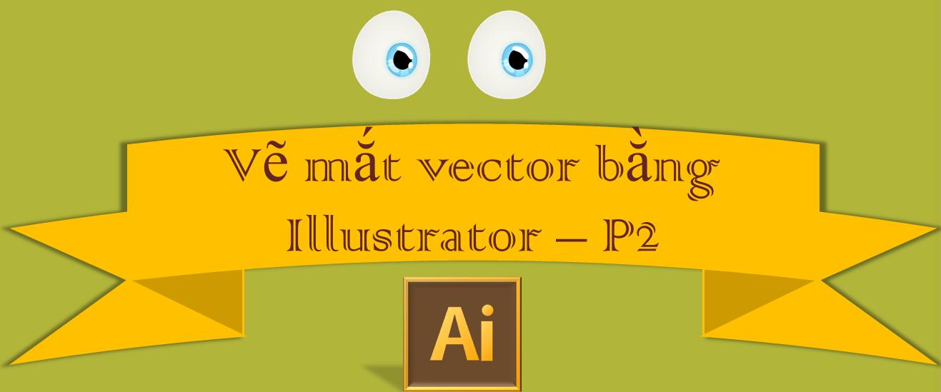 Vẽ mắt vector chi tiết cho nhân vật hoạt hình bằng Illustrator - P2