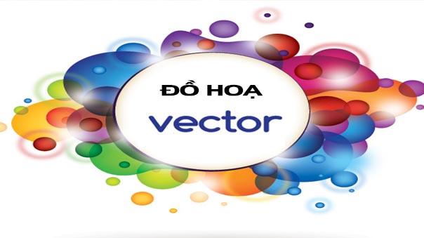 Đồ hoạ vector là gì? Ảnh vector, hay thiết kế đồ hoạ vector là gì?