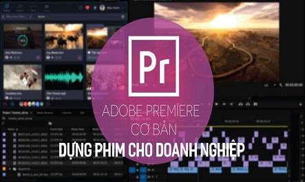 Khóa học dựng phim cho doanh nghiệp Adobe Premiere cơ bản