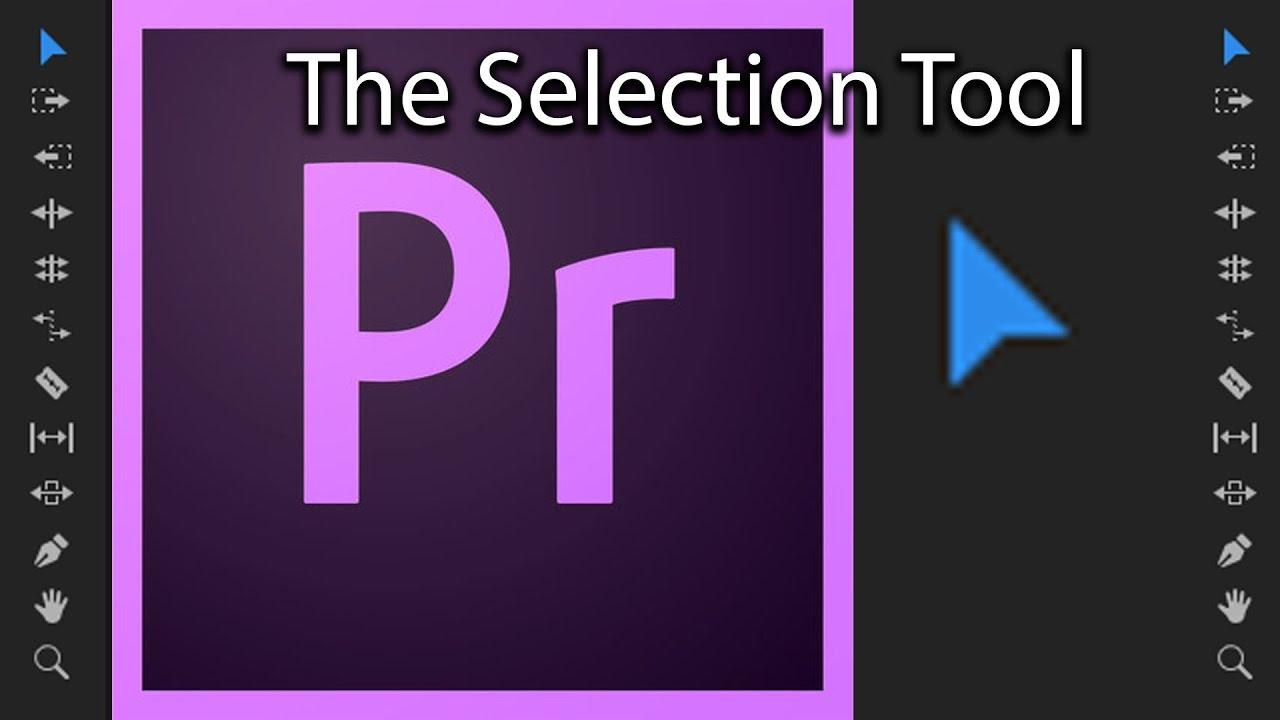 Selection Tool trong Adobe Premiere và một số hướng dẫn cơ bản.