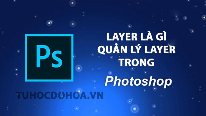 Layer trong photoshop. Layer là gì? Cách sử dụng và quản lý layer