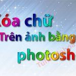 Xóa chữ trên ảnh bằng photoshop – Cách làm Nhanh, Hiệu quả nhất
