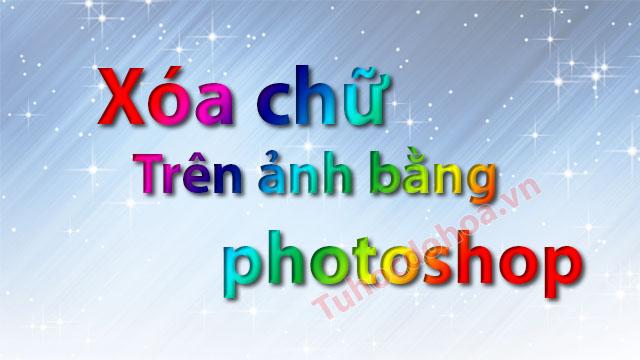 Xóa chữ trên ảnh bằng photoshop - Cách làm Nhanh, Hiệu quả nhất