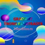 Gradient trong illustrator – Công cụ tô màu chuyển sắc trong AI