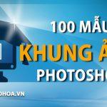 Khung ảnh đẹp photoshop – Download hơn 100 mẫu khung hình ảnh