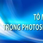 Tô màu trong photoshop – Hướng dẫn tô màu đối tượng trong photoshop