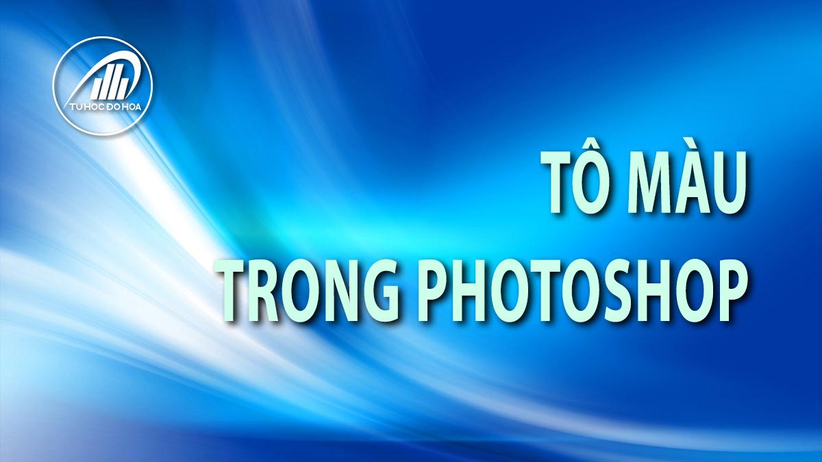 Tô màu trong photoshop - Hướng dẫn tô màu đối tượng trong photoshop