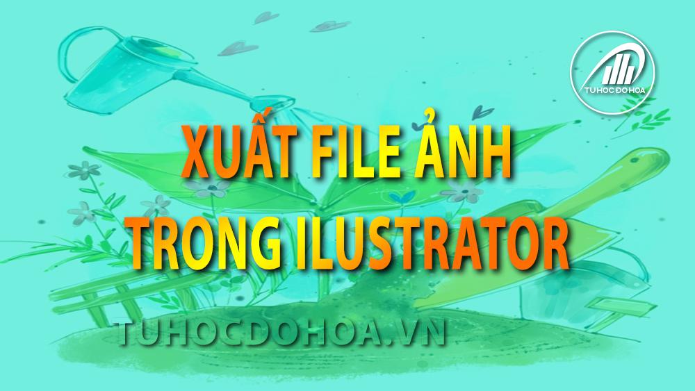Xuất file ảnh trong Illustrator - Lưu định dạng JPG, PNG, JPEG trong AI