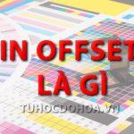 In Offset là gì? Ưu nhược điểm của Công nghệ, kỹ thuật in Offset
