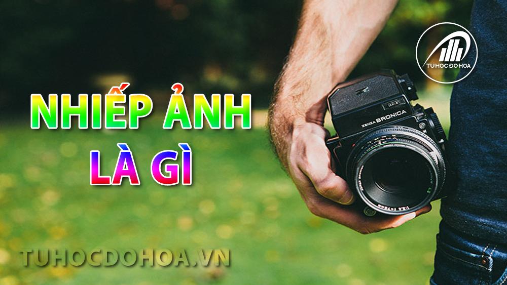 Nhiếp ảnh là gì? Cần học gì để trở thành nhiếp ảnh gia