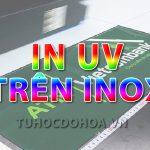 In Uv trên Inox – Quy trình, công nghệ in Uv trên chất liệu Inox