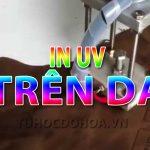 In Uv trên da – Những điều bạn cần biết về in UV trên chất liệu Da