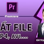 Cách xuất video trong Premiere – Export video mp4 chất lượng cao
