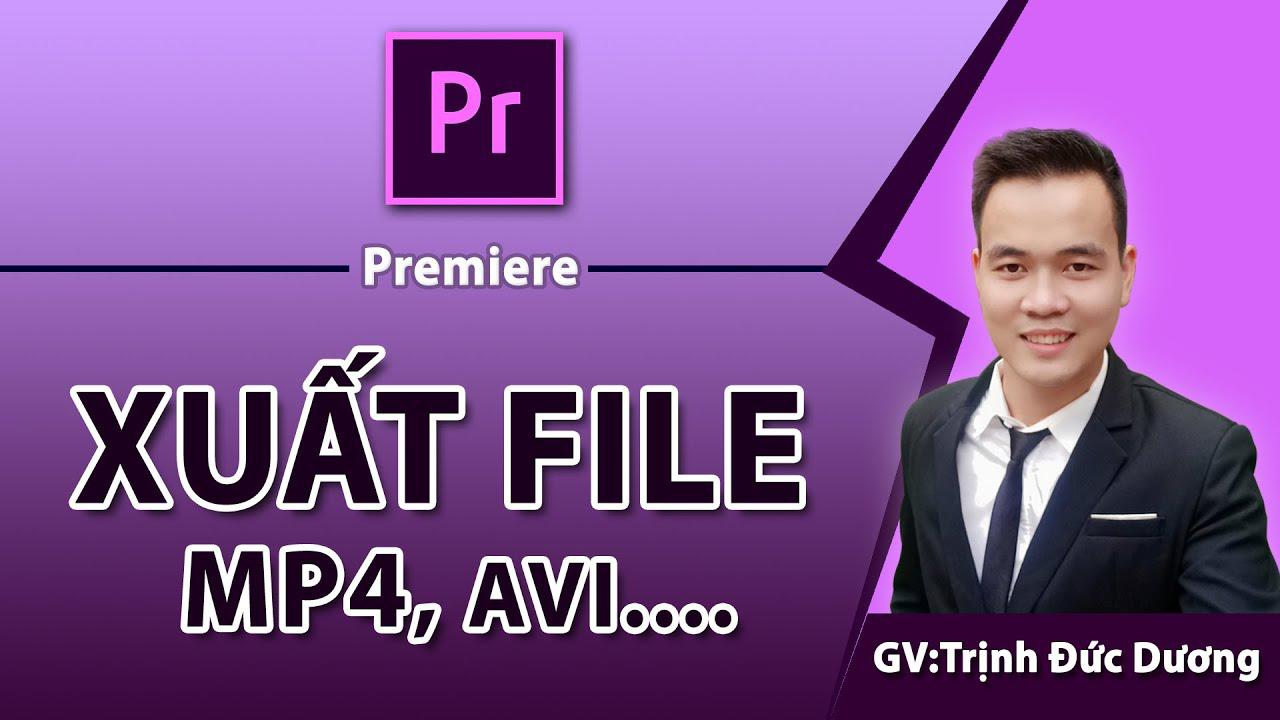 Cách xuất video trong Premiere - Export video mp4 chất lượng cao