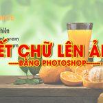 Viết chữ lên ảnh trong photoshop – Cách chèn chữ vào ảnh bằng Ps