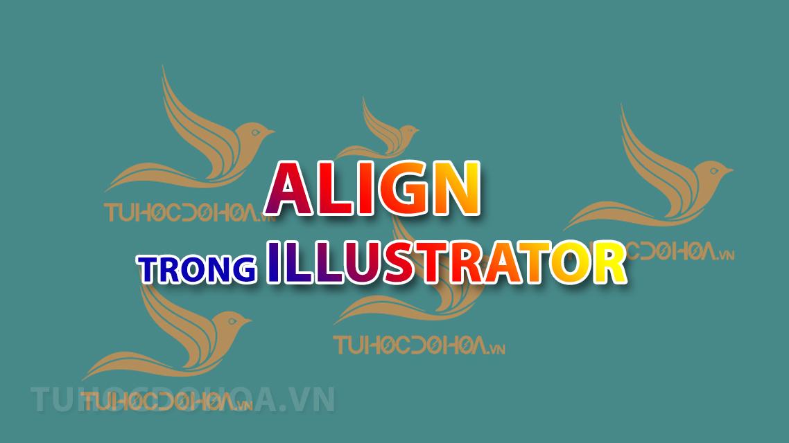 Align trong illustrator -  Căn chỉnh đối tượng trong illustrator