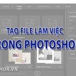 Tạo file làm việc trong Photoshop – Cách tạo file trong Ps
