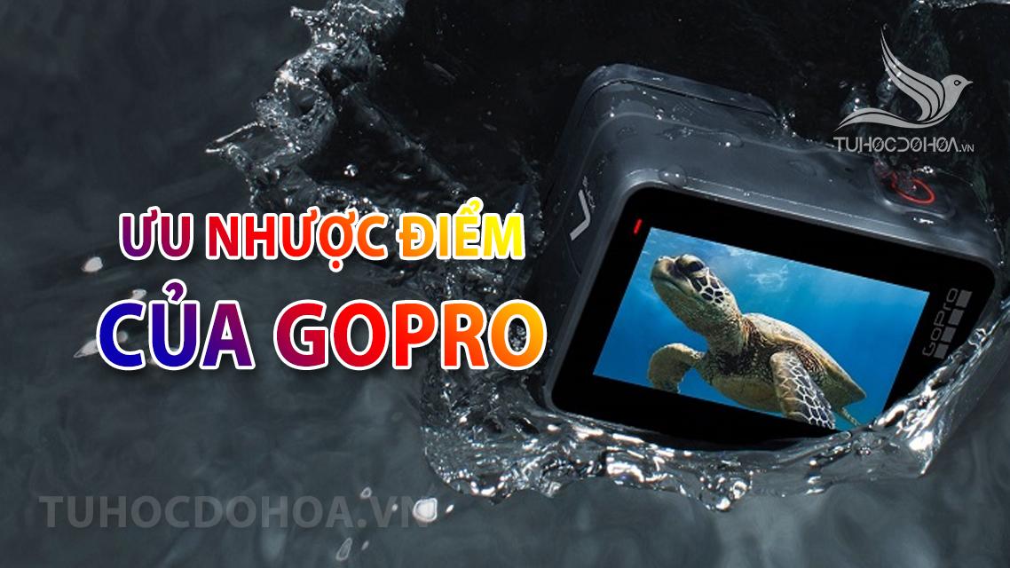 Ưu nhược điểm của Gopro - Những điều bạn cần biết về Gopro