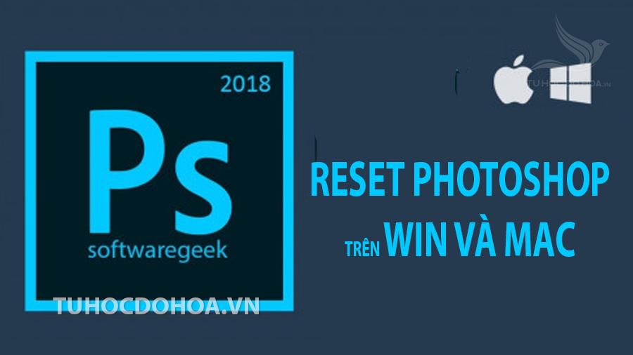 Reset phần mềm Photoshop - Khôi cài đặt mặc định của Ps
