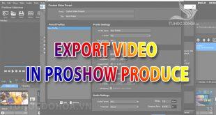 Cách xuất video trong Proshow