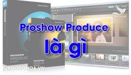Proshow Producer là gì? Học Proshow có thể làm được những gì