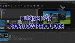 Hướng dẫn sử dụng Proshow Producer cho người mới bắt đầu