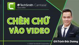 Chèn chữ vào video Camtasia 9 mới nhất kèm video hướng dẫn