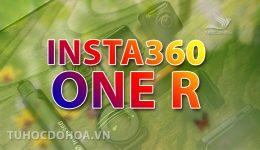 Insta360 ONE R - Đánh giá Siêu phẩm Action camera 5.7k/50fps