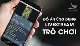 Đồ án Ứng dụng Livestream video trò chơi – Báo cáo + source code