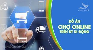 Đồ án chợ online trên nền tảng di động - Full báo cáo (.Doc)